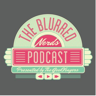 The Blurred Nerds Podcast