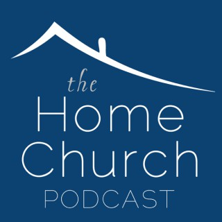 The Home Church Podcast