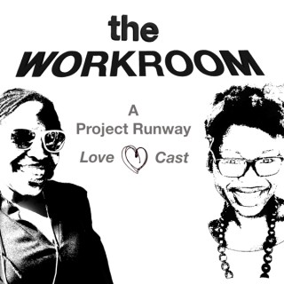 The Workroom | A Project Runway Lovecast