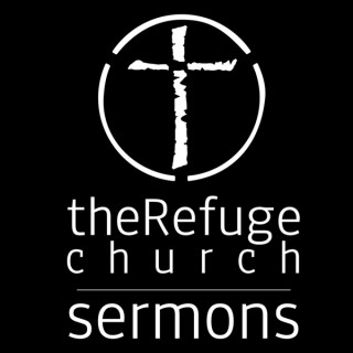 theRefuge Church: Sermons