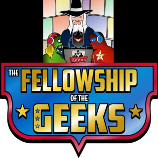 The Fellowship of the Geeks Podcast