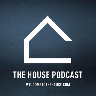 The House Podcast