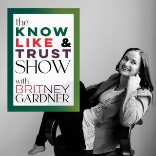 The Know Like & Trust Show with Britney Gardner: Authentic Automated Marketing
