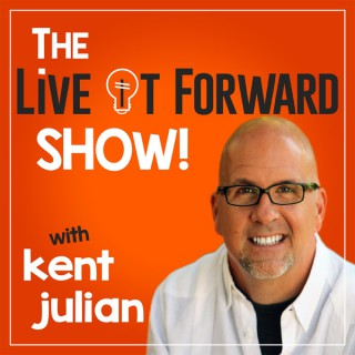 The Live It Forward Show with Kent Julian | Success | High Performance | Personal  Development | E+R=O | Professional Speaker