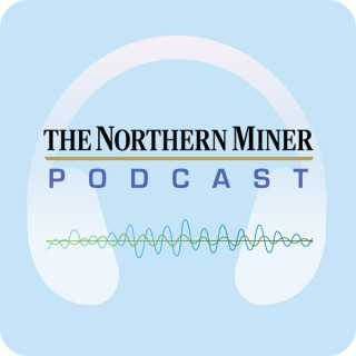 The Northern Miner Podcast