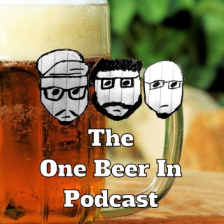 The One Beer In Podcast