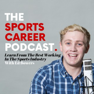 The Sports Career Podcast | With Ed Bowers