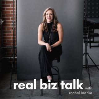 Real Biz Talk with Rachel Brenke