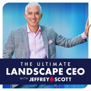 The Ultimate Landscape CEO - Jeffrey Scott