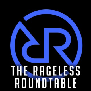 The Rageless Roundtable
