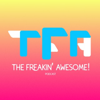 The Freakin' Awesome Podcast!