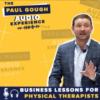 The Paul Gough Audio Experience: Business Lessons for Physical Therapists