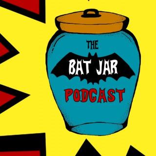 The Bat-Jar Podcast