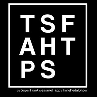 The SuperFunAwesomeHappyTimePedalShow Podcast