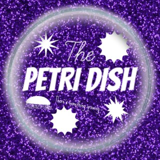 The Petri Dish