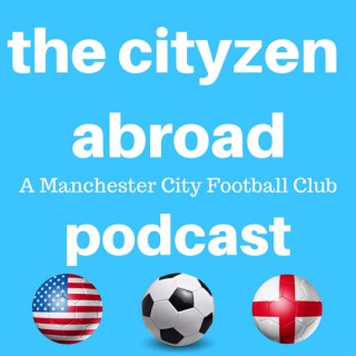 The Cityzen Abroad: A Manchester City Football Podcast