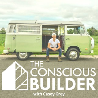 The Conscious Builder Show with Casey Grey