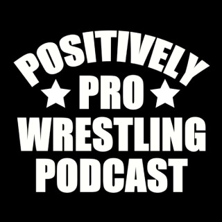 The Positively Pro Wrestling Podcast