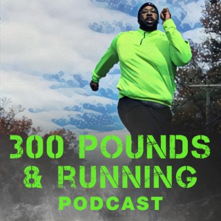 The 300 Pounds and Running Podcast Network