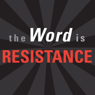 The Word Is Resistance