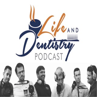 The Life and Dentistry Podcast