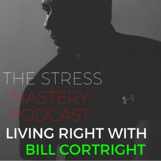 The Stress Mastery Podcast: Living Right with Bill Cortright