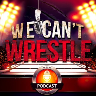 The We Can't Wrestle Podcast