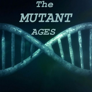 The Mutant Ages