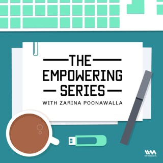 The Empowering Series with Zarina Poonawalla