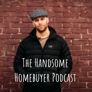 The Handsome Homebuyer Podcast