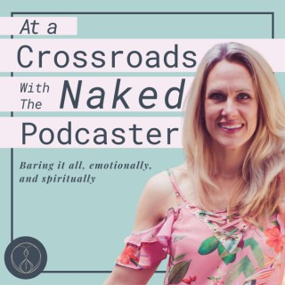 At A Crossroads with The Naked Podcaster