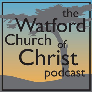 The Watford Church of Christ Podcast