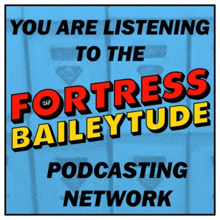The Fortress of Baileytude Podcasting Network