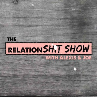 The RelationSH*T SHOW