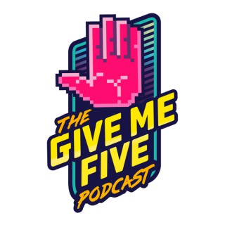 The Give Me Five Podcast: An Uncultured Look at Pop Culture and Nostalgia