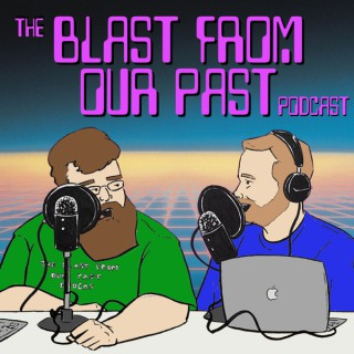 The Blast From Our Past Podcast