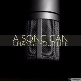 A SONG CAN CHANGE YOUR LIFE