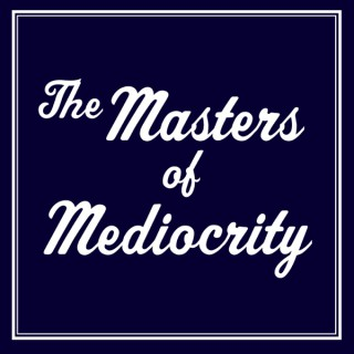 The Masters of Mediocrity