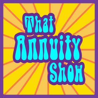 That Annuity Show