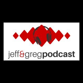 The Jeff & Greg Podcast