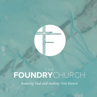 The Foundry Church Podcast