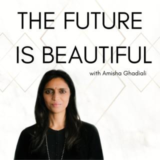 The Future Is Beautiful with Amisha Ghadiali