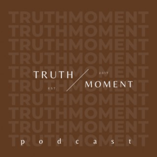 The #truthmoment Podcast