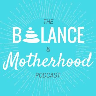The Balance and Motherhood Podcast
