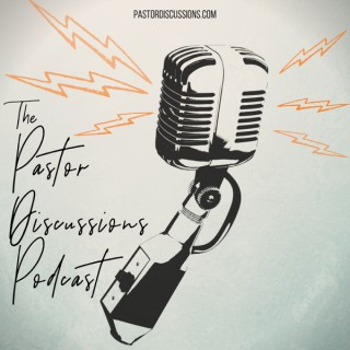 The Pastor Discussions Podcast