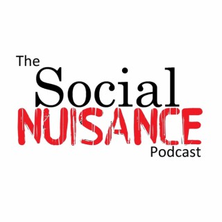 The Social Nuisance Podcast