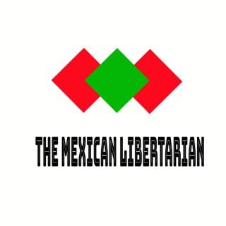 The Mexican Libertarian
