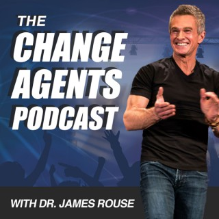 The Change Agents Podcast with Dr. James Rouse