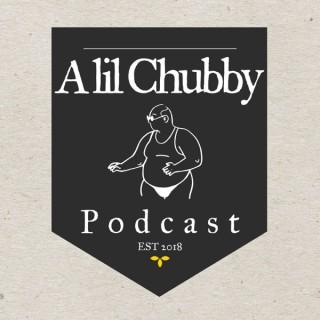 A lil Chubby Podcast