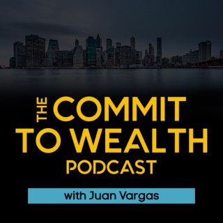 The Commit to Wealth Podcast - Creating Generational Wealth through Real Estate Investing